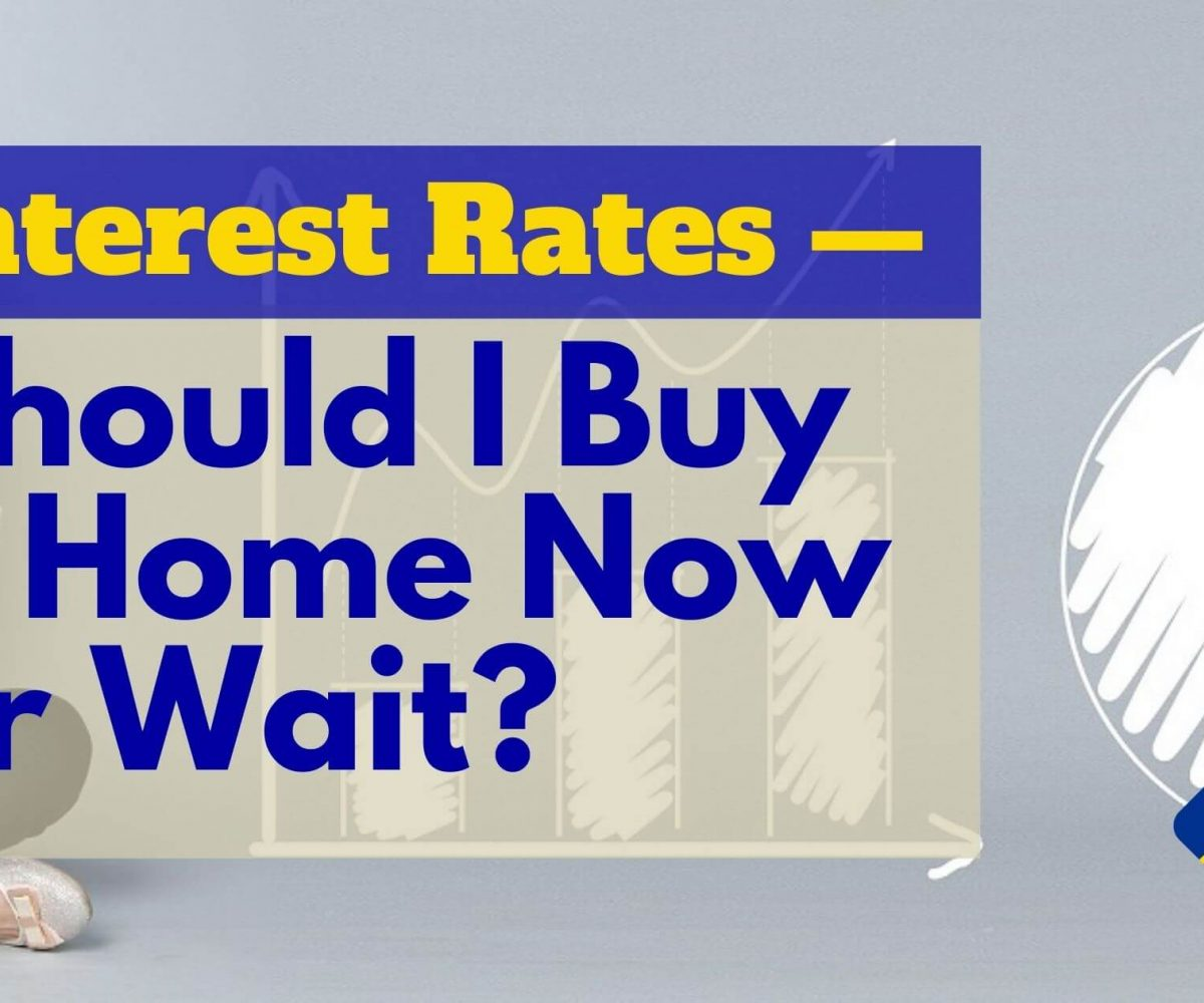 Interest Rates Should I Buy a Home Now or Wait