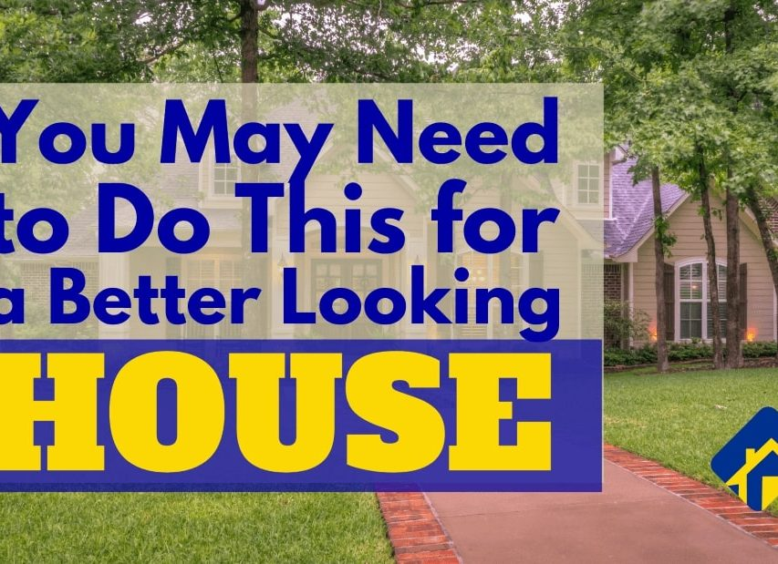 You May Need to Do This for a Better Looking House